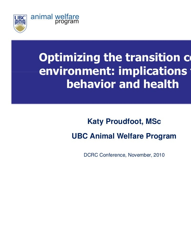 Optimizing the transition cowenvironment: implications for     behavior and health        Katy Proudfoot, MSc     UBC Anim...