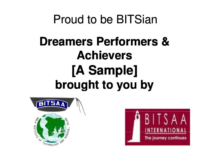 Proud to be BITSian Dreamers Performers &      Achievers      [A Sample]   brought to you by