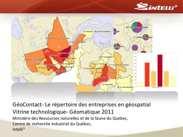 GéoContact- Le répertoire des entreprises en géospatialVitrine technologique- Géomatique 2011Ministère des Ressources natu...