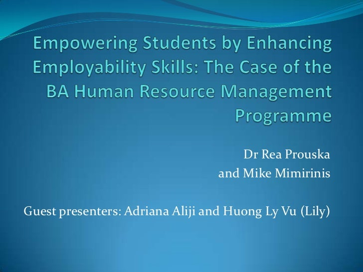 Empowering Students by Enhancing Employability Skills: The Case of the BA Human Resource Management Programme<br />Dr Rea ...