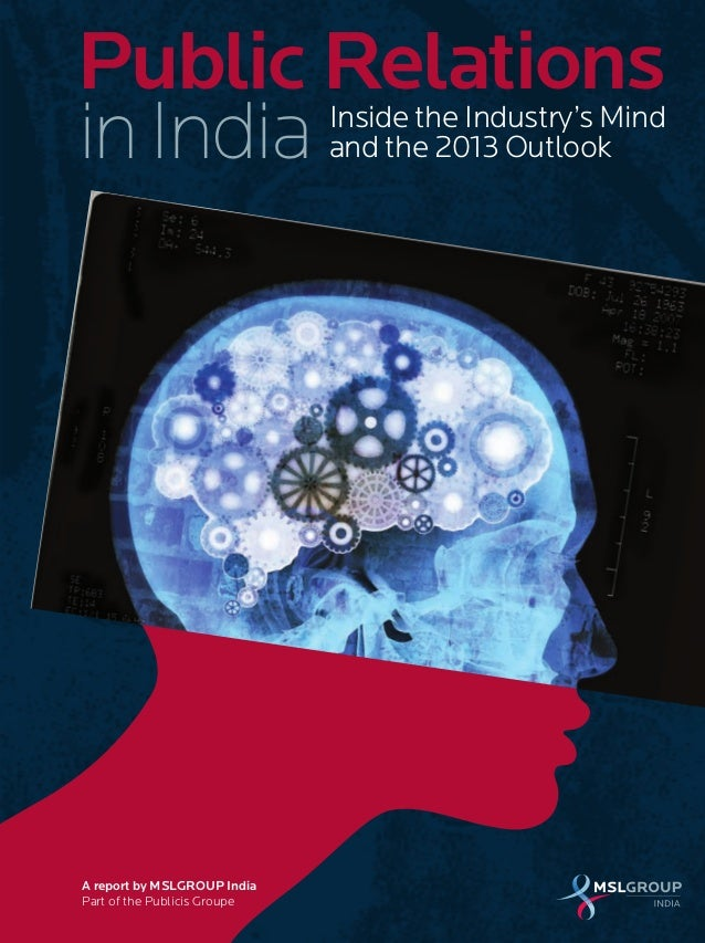 Inside the Industry's Mind and the 2013 Outlook Public Relations A report by MSLGROUP India Part of the Publicis Groupe in...