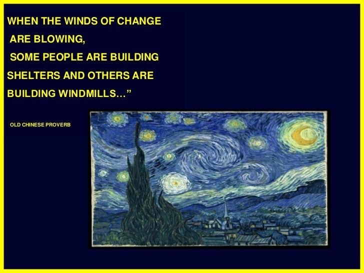 """<br />WHEN THE WINDS OF CHANGE<br /> ARE BLOWING, <br /> SOME PEOPLE ARE BUILDING SHELTERS AND OTHERS ARE BUILDING WINDMI..."