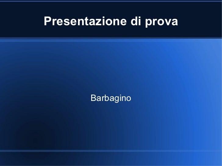 Presentazione di prova Barbagino