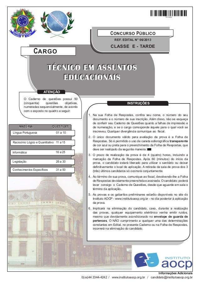 C ONCURSO P ÚBLICO REF. ED ITAL N° 06/2013  C ARGO  CLASSE E - TARDE  TÉCNICO EM ASSUNTOS EDUCACIONAIS    ATENÇÃO  O C...