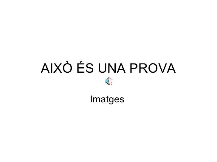 AIXÒ ÉS UNA PROVA Imatges