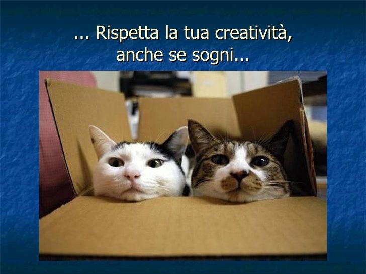 ... Rispetta la tua creatività,  anche se sogni...