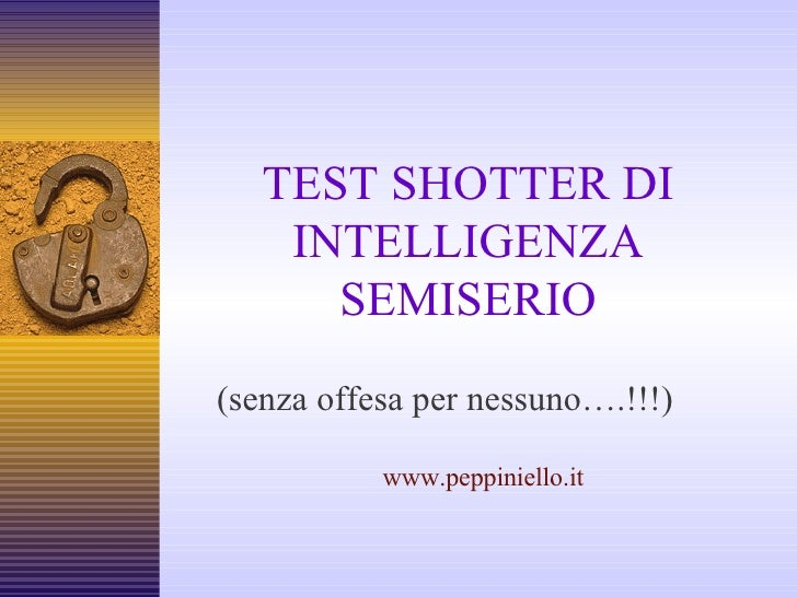 TEST SHOTTER DI INTELLIGENZA SEMISERIO (senza offesa per nessuno….!!!) www.peppiniello.it