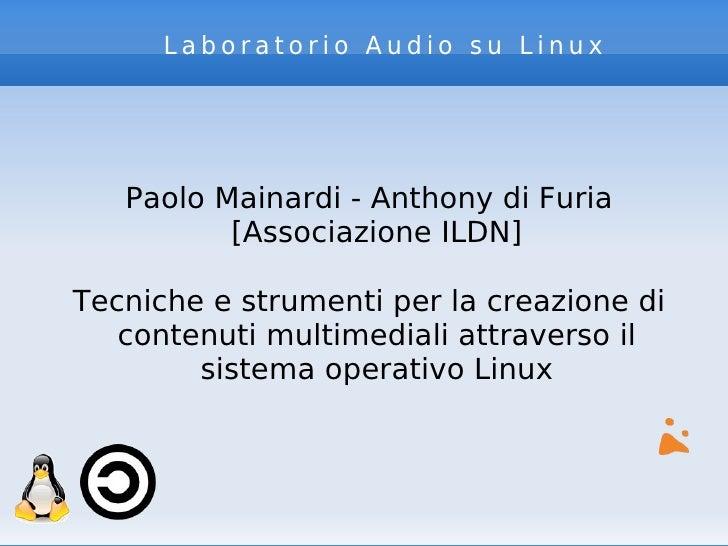 Laboratorio Audio su Linux        Paolo Mainardi - Anthony di Furia           [Associazione ILDN]  Tecniche e strumenti pe...