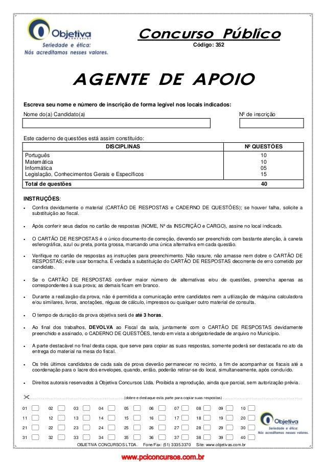 www.pciconcursos.com.br Concurso PúblicoCódigo: 352 AGENTE DE APOIO Escreva seu nome e número de inscrição de forma legíve...