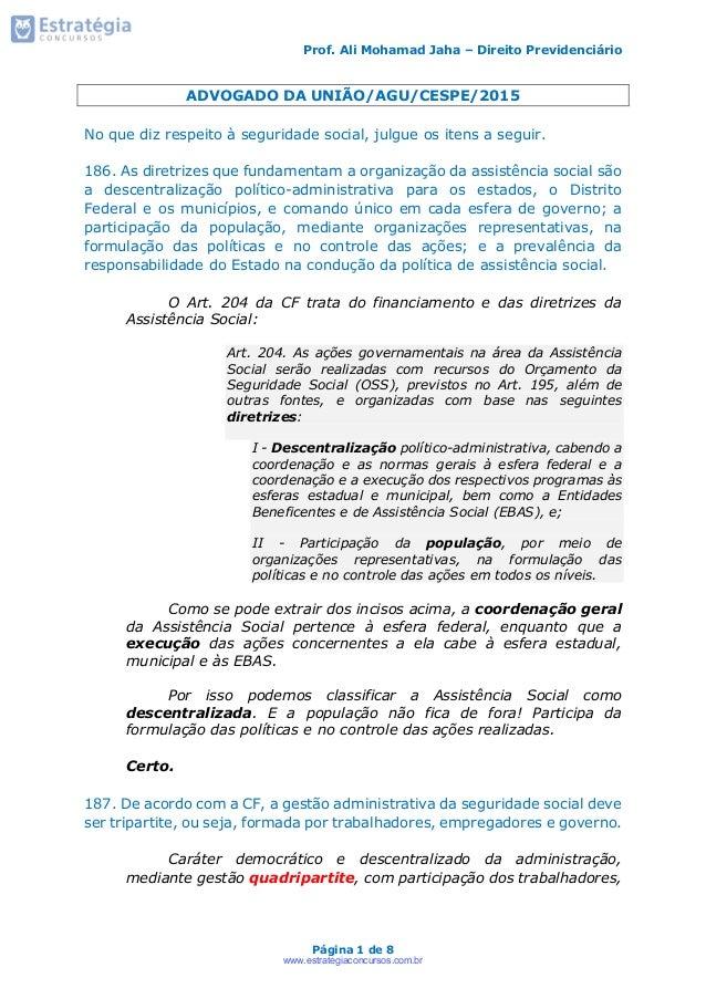 Prof. Ali Mohamad Jaha – Direito Previdenciário Página 1 de 8 ADVOGADO DA UNIÃO/AGU/CESPE/2015 No que diz respeito à segur...