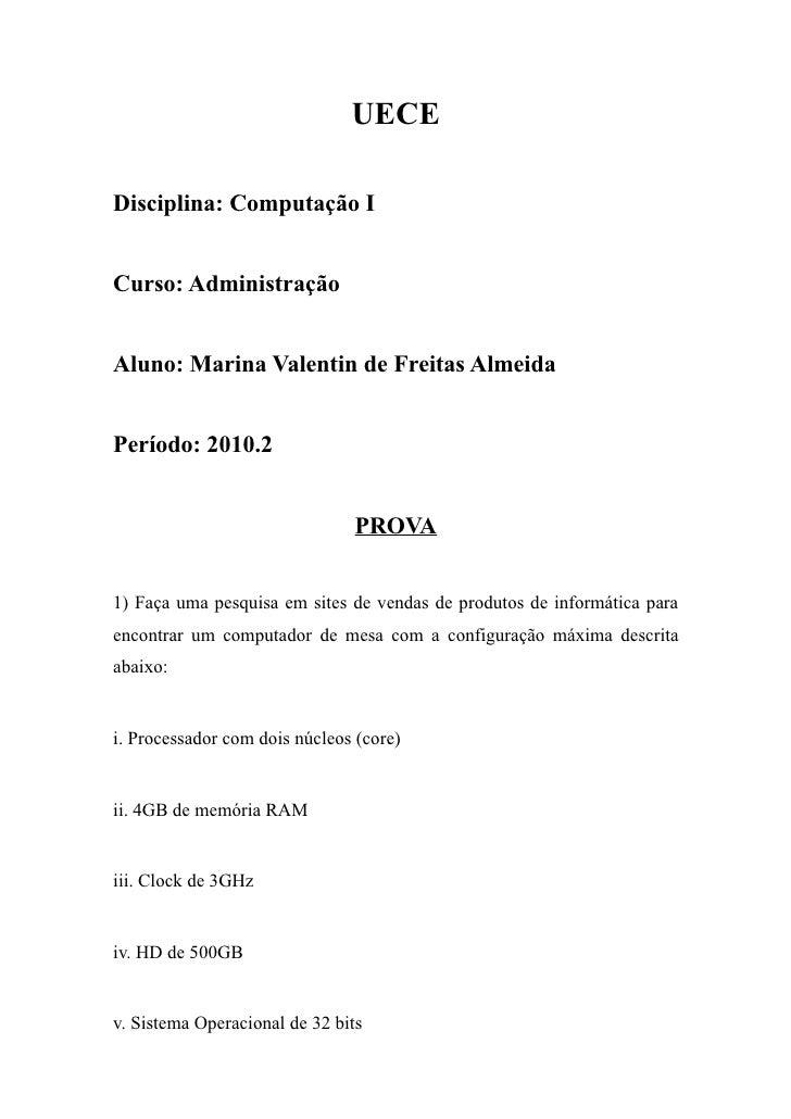 UECEDisciplina: Computação ICurso: AdministraçãoAluno: Marina Valentin de Freitas AlmeidaPeríodo: 2010.2                  ...