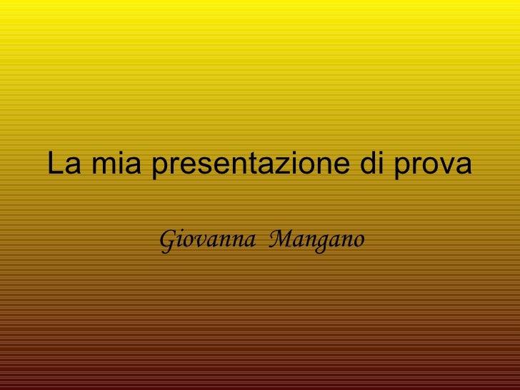 La mia presentazione di prova Giovanna  Mangano