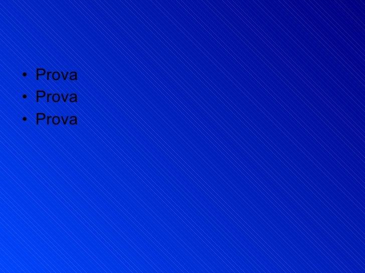 <ul><li>Prova </li></ul><ul><li>Prova  </li></ul><ul><li>Prova </li></ul>
