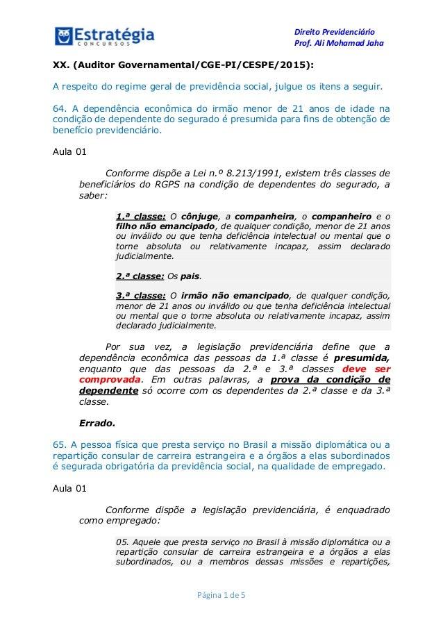 Direito Previdenciário Prof. Ali Mohamad Jaha Página 1 de 5 XX. (Auditor Governamental/CGE-PI/CESPE/2015): A respeito do r...