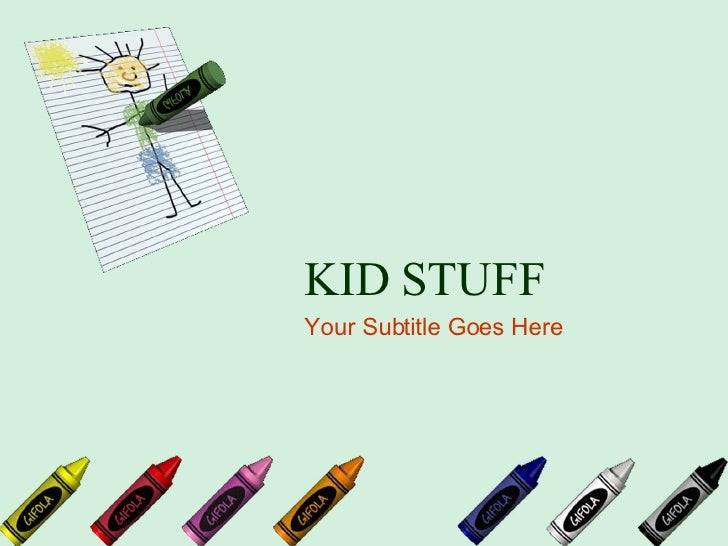 KID STUFF Your Subtitle Goes Here