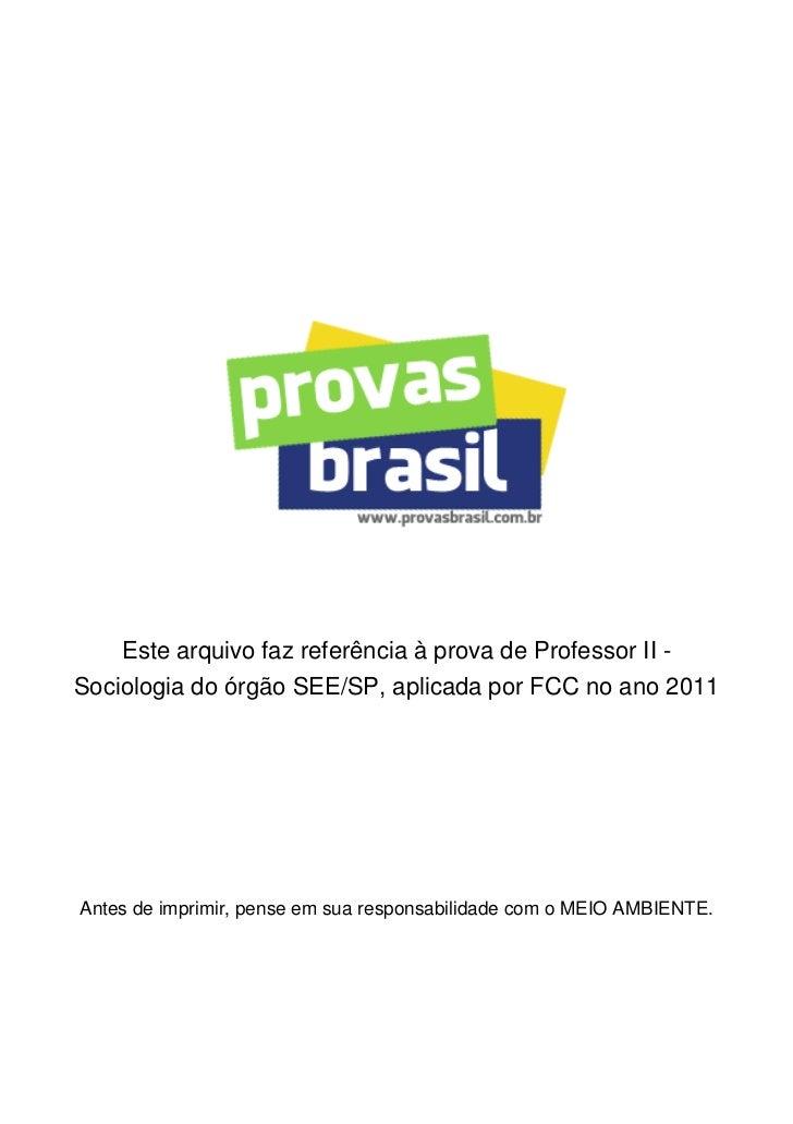 Este arquivo faz referência à prova de Professor II -Sociologia do órgão SEE/SP, aplicada por FCC no ano 2011Antes de impr...