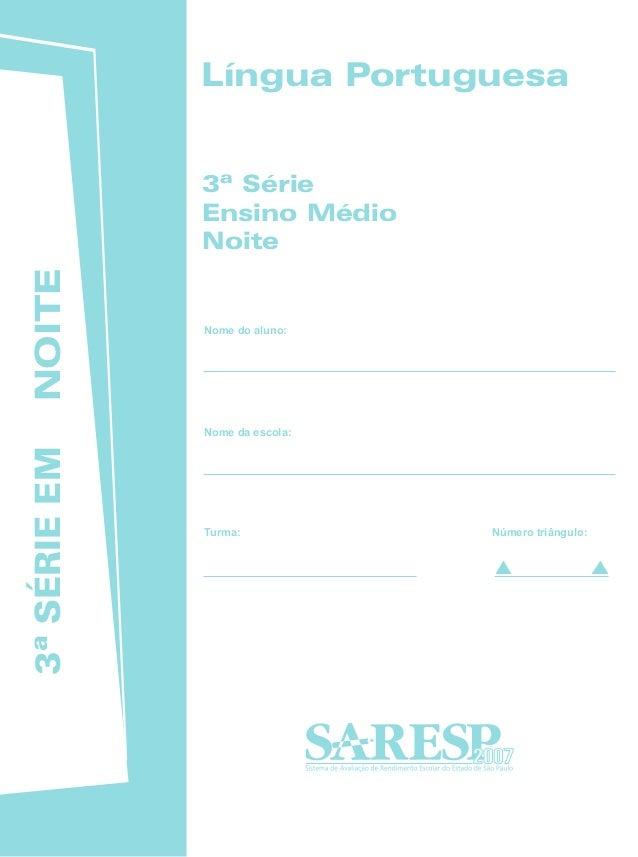 NOITE3ªSÉRIEEM 2007 Nome do aluno: 3ª Série Ensino Médio Noite Nome da escola: Turma: Número triângulo: Língua Portuguesa