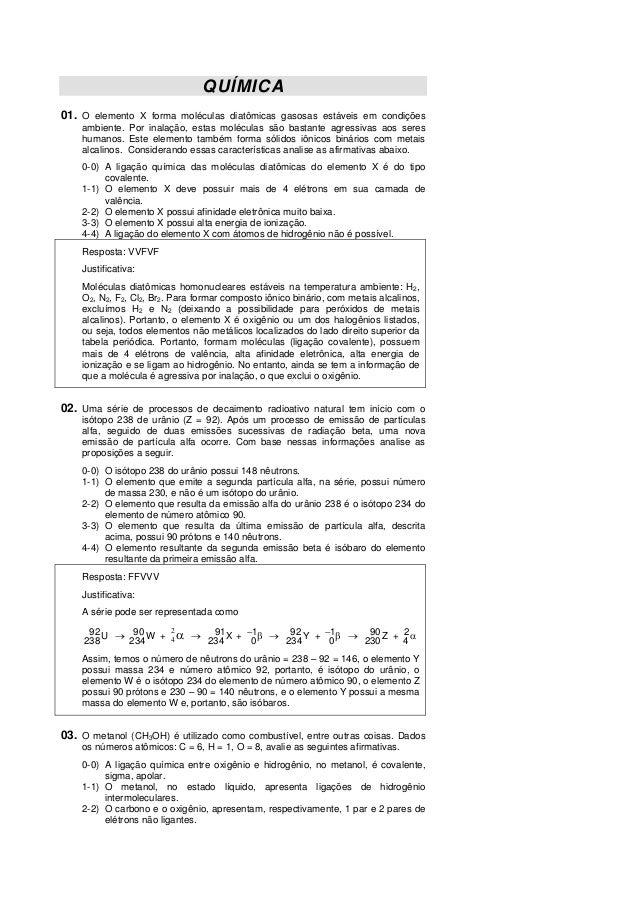 QUÍMICA01. O elemento X forma moléculas diatômicas gasosas estáveis em condiçõesambiente. Por inalação, estas moléculas sã...