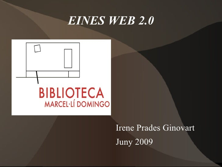 EINES WEB 2.0 Irene Prades Ginovart Juny 2009