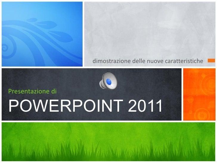 dimostrazione delle nuove caratteristichePresentazione diPOWERPOINT 2011