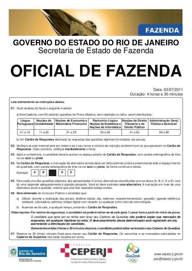 GOVERNO DO ESTADO DO RIO DE JANEIRO Secretaria de Estado de Fazenda  OFICIAL DE FAZENDA Data: 03/07/2011 Duração: 4 horas ...