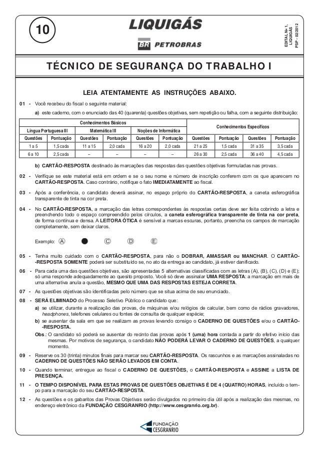 TÉCNICO DE SEGURANÇA DO TRABALHO I 1 LIQUIGÁS LEIA ATENTAMENTE AS INSTRUÇÕES ABAIXO. 01 - Você recebeu do fiscal o seguint...