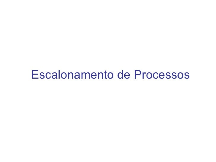 <ul>Escalonamento de Processos </ul>