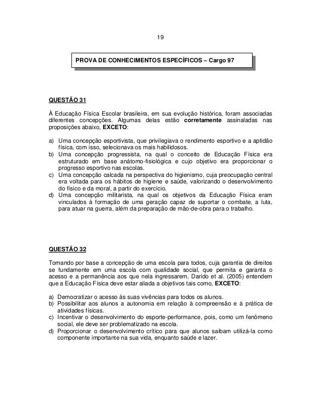 19 QUESTÃO 31 À Educação Física Escolar brasileira, em sua evolução histórica, foram associadas diferentes concepções. Alg...