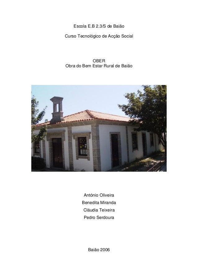 Escola E.B 2.3/S de Baião Curso Tecnológico de Acção Social OBER Obra do Bem Estar Rural de Baião António Oliveira Benedit...