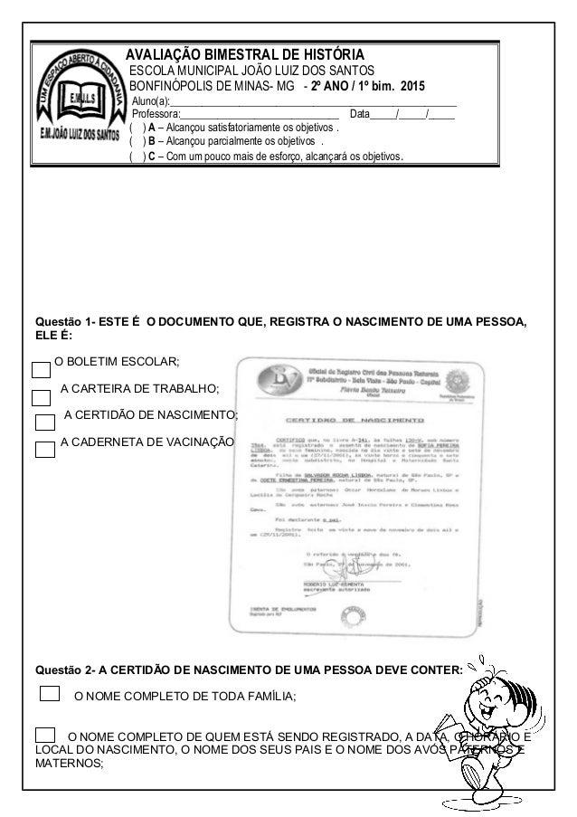 Questão 1- ESTE É O DOCUMENTO QUE, REGISTRA O NASCIMENTO DE UMA PESSOA, ELE É: O BOLETIM ESCOLAR; A CARTEIRA DE TRABALHO; ...