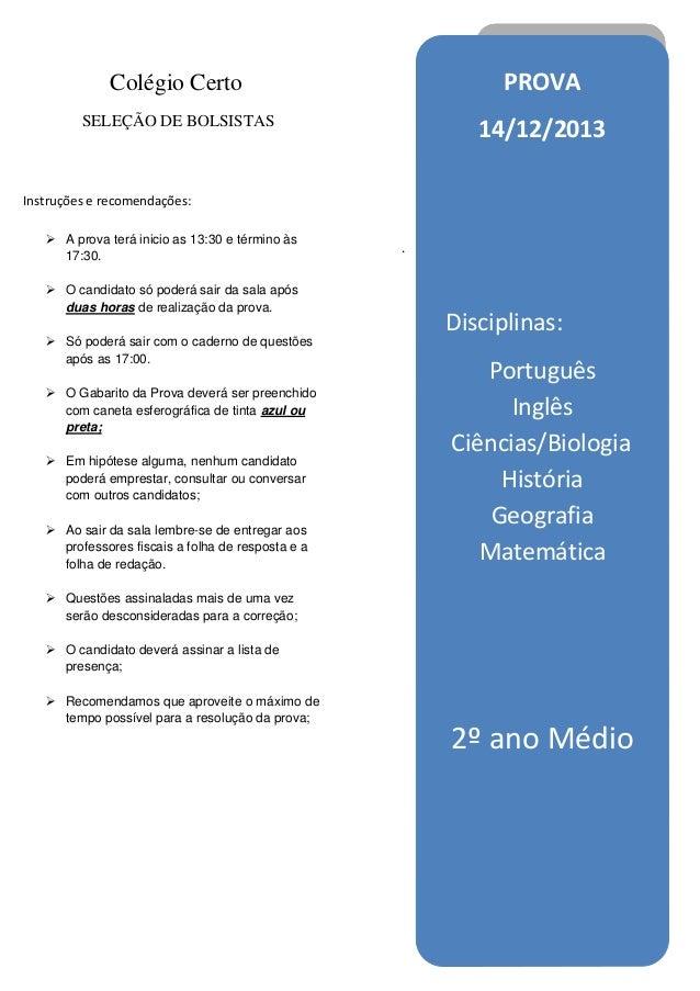Colégio Certo  PROVA  SELEÇÃO DE BOLSISTAS  14/12/2013  Instruções e recomendações:  A prova terá inicio as 13:30 e térmi...