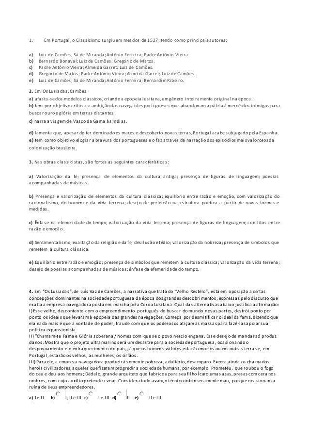 1. Em Portugal, o Classicismo surgiu em meados de 1527, tendo como principais autores:  a) Luiz de Camões; Sá de Miranda; ...