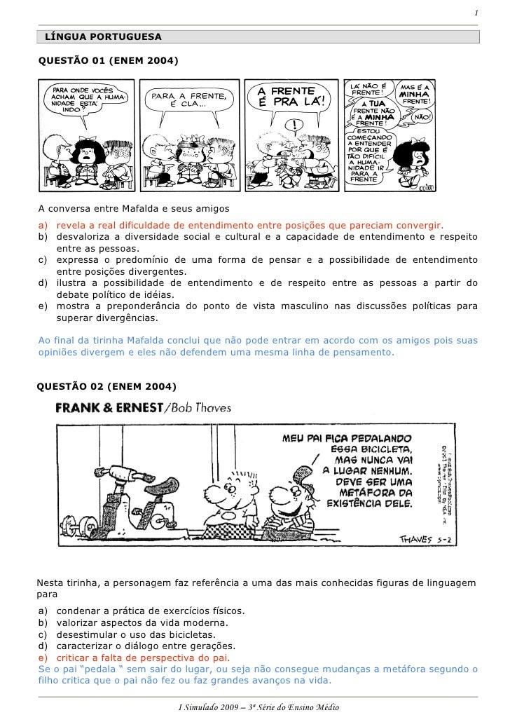 1   LÍNGUA PORTUGUESA  QUESTÃO 01 (ENEM 2004)     A conversa entre Mafalda e seus amigos a) revela a real dificuldade de e...