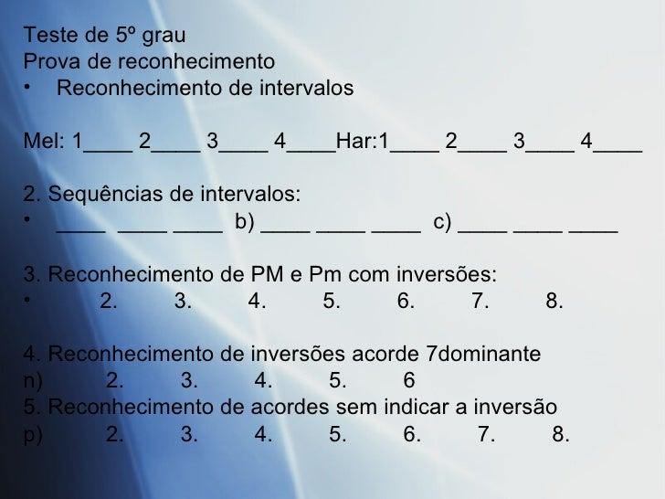 <ul><li>Teste de 5º grau </li></ul><ul><li>Prova de reconhecimento </li></ul><ul><li>Reconhecimento de intervalos </li></u...