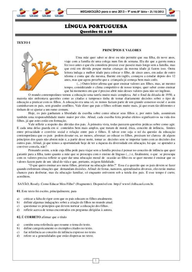 1 MEGABOLSÃO para o ano 2013 – 9º ano/8ª Série – 21/10/2012 LÍNGUA PORTUGUESA Questões 01 a 20 TEXTO I PRINCÍPIOS E VALORE...