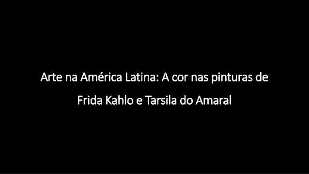 Arte na América Latina: A cor nas pinturas de Frida Kahlo e Tarsila do Amaral