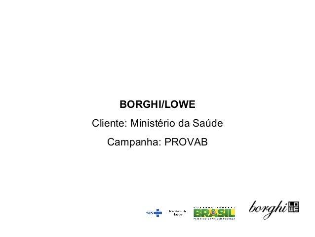 BORGHI/LOWE Cliente: Ministério da Saúde Campanha: PROVAB