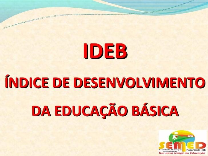 IDEBÍNDICE DE DESENVOLVIMENTO   DA EDUCAÇÃO BÁSICA