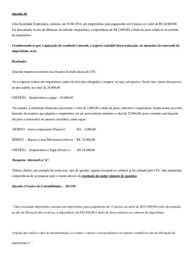 Questão 01 Uma Sociedade Empresária, contraiu, em 30.06.2014, um empréstimo, para pagamento em 6 meses, no valor de R$ 24....
