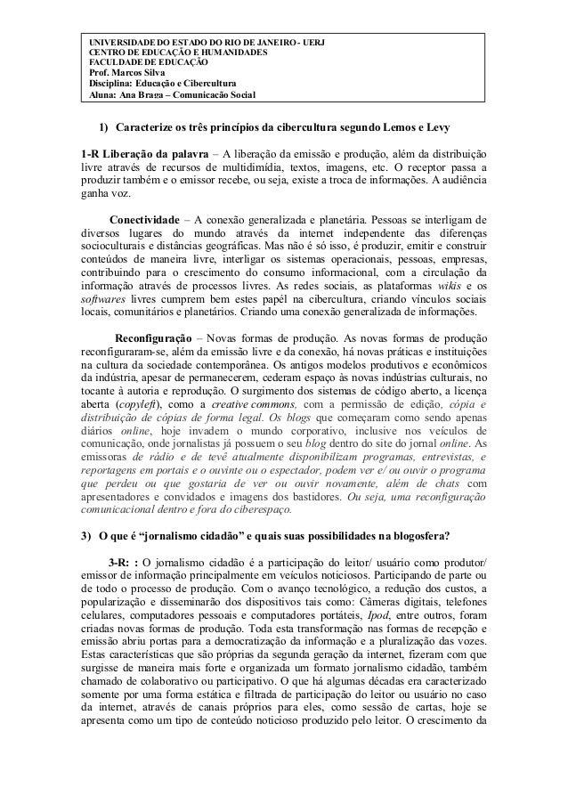 1) Caracterize os três princípios da cibercultura segundo Lemos e Levy 1-R Liberação da palavra – A liberação da emissão e...