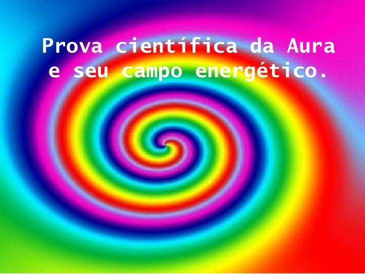 Prova científica da Aura e seu campo energético.