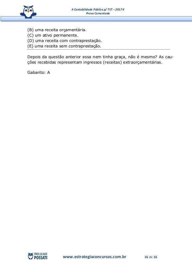 # Contabilidade Pública p/ TST – 2017 # Prova Comentada www.estrategiaconcursos.com.br 16 de 16 (B) uma receita orçamentár...