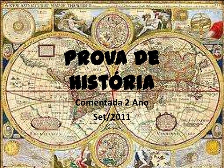 Prova de História<br />Comentada 2 Ano<br />Set/2011<br />
