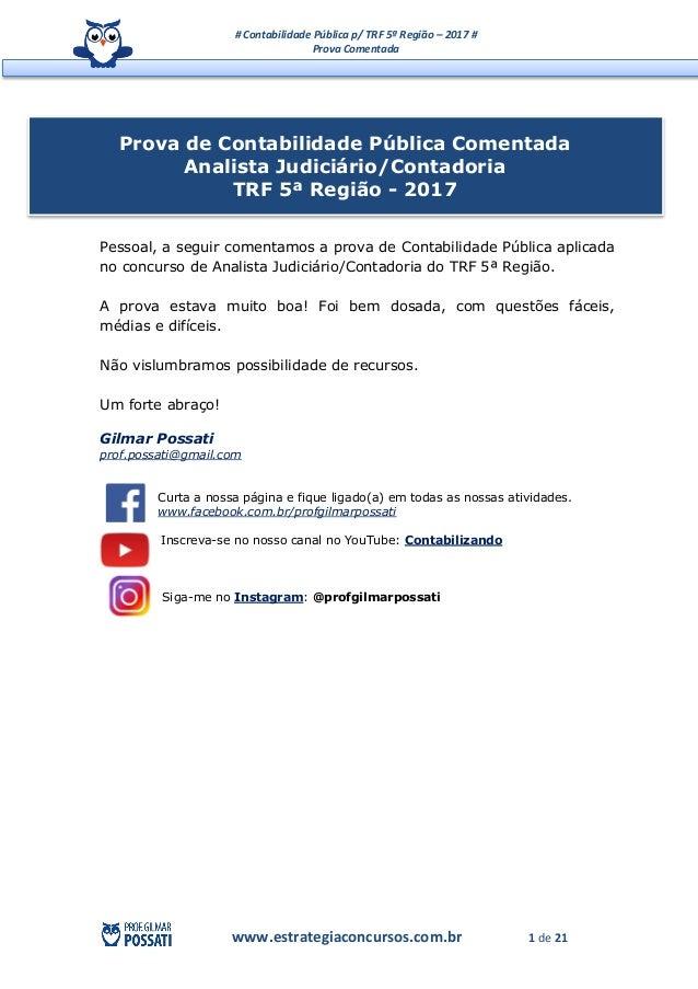 # Contabilidade Pública p/ TRF 5ª Região – 2017 # Prova Comentada www.estrategiaconcursos.com.br 1 de 21 Pessoal, a seguir...