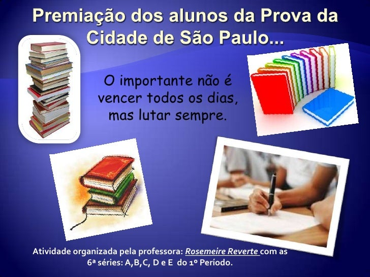 Premiação dos alunos da Prova da Cidade de São Paulo...<br />O importante não é vencer todos os dias, mas lutar sempre.<br...