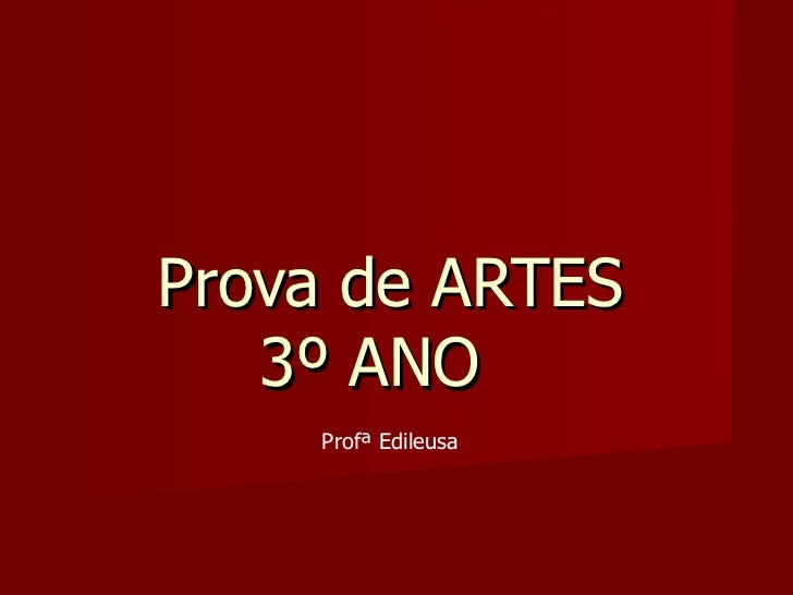 Prova de ARTES 3º ANO  Profª Edileusa