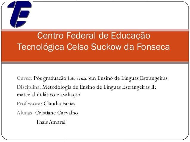 Centro Federal de EducaçãoTecnológica Celso Suckow da FonsecaCurso: Pós graduação lato sensu em Ensino de Línguas Estrange...