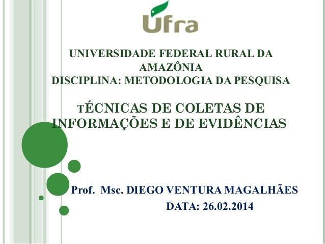 UNIVERSIDADE FEDERAL RURAL DA AMAZÔNIA DISCIPLINA: METODOLOGIA DA PESQUISA TÉCNICAS DE COLETAS DE INFORMAÇÕES E DE EVIDÊNC...