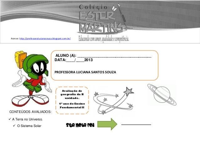 Acesse: http://professoralucianasouza.blogspot.com.br/CONTEÚDOS AVALIADOS: A Terra no Universo. O Sistema Solar Sua nota...