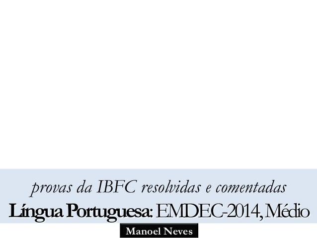 provas da IBFC resolvidas e comentadas  Língua Portuguesa: EMDEC-2014, Médio  Manoel Neves